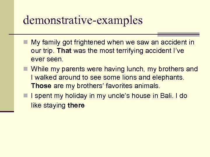 demonstrative-examples n My family got frightened when we saw an accident in our trip.