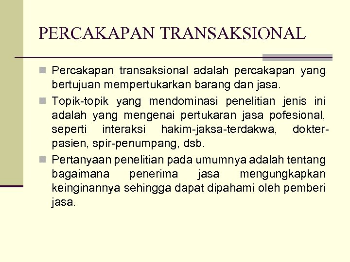PERCAKAPAN TRANSAKSIONAL n Percakapan transaksional adalah percakapan yang bertujuan mempertukarkan barang dan jasa. n