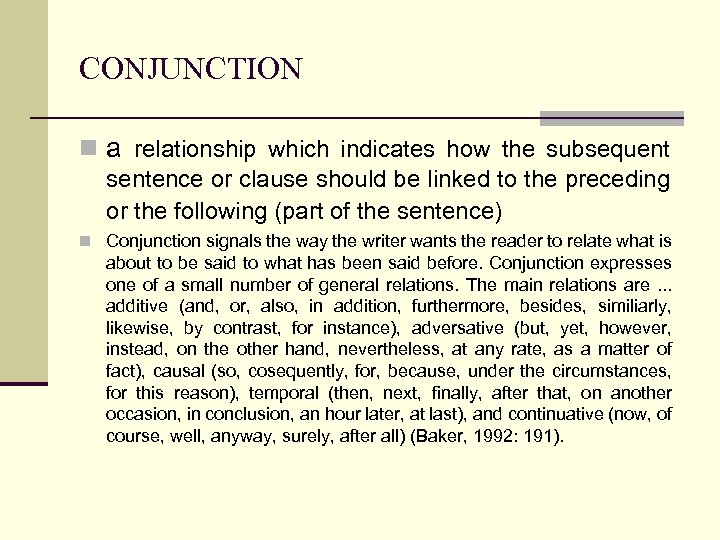 CONJUNCTION n a relationship which indicates how the subsequent sentence or clause should be