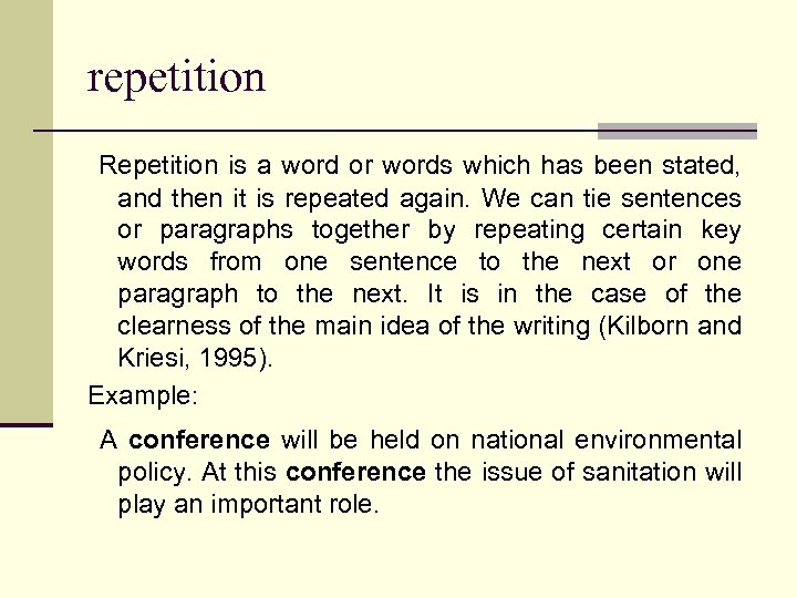 repetition Repetition is a word or words which has been stated, and then it