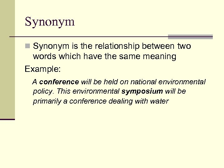 Synonym n Synonym is the relationship between two words which have the same meaning