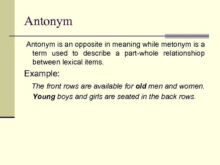 Antonym is an opposite in meaning while metonym is a term used to describe