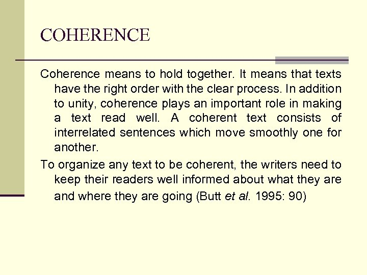 COHERENCE Coherence means to hold together. It means that texts have the right order