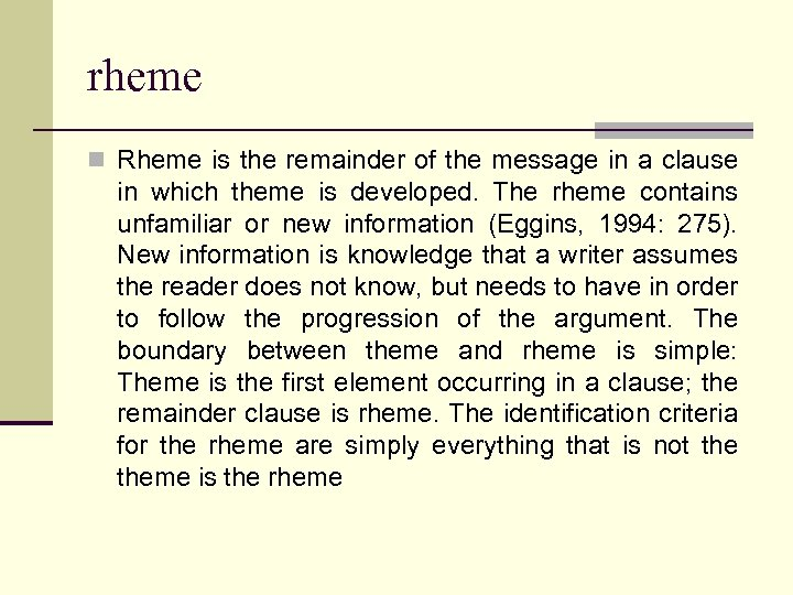 rheme n Rheme is the remainder of the message in a clause in which