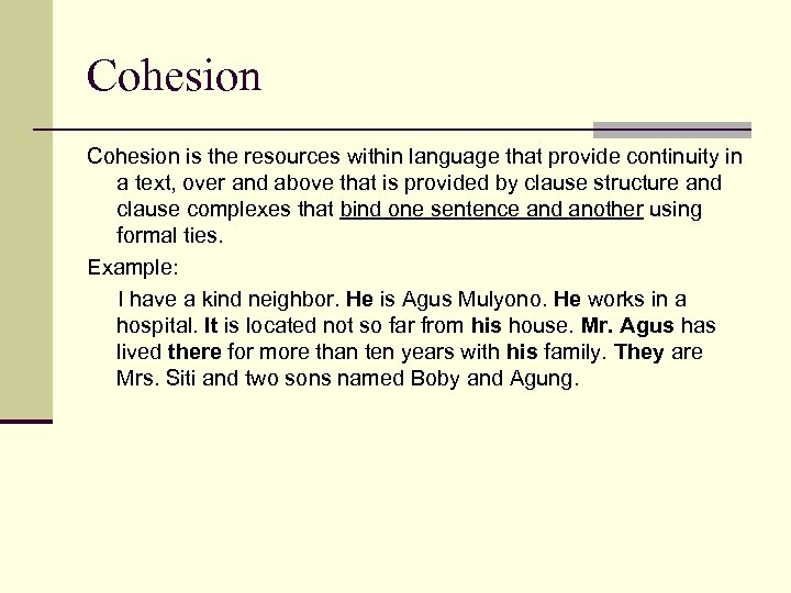 Cohesion is the resources within language that provide continuity in a text, over and