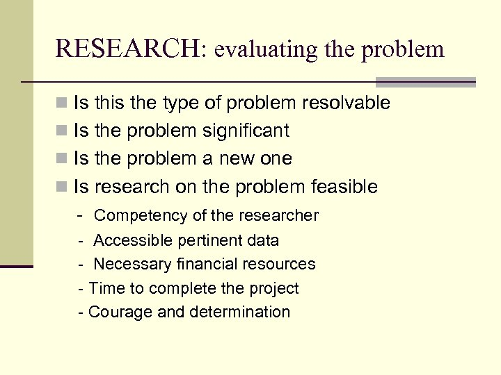 RESEARCH: evaluating the problem n Is this the type of problem resolvable n Is
