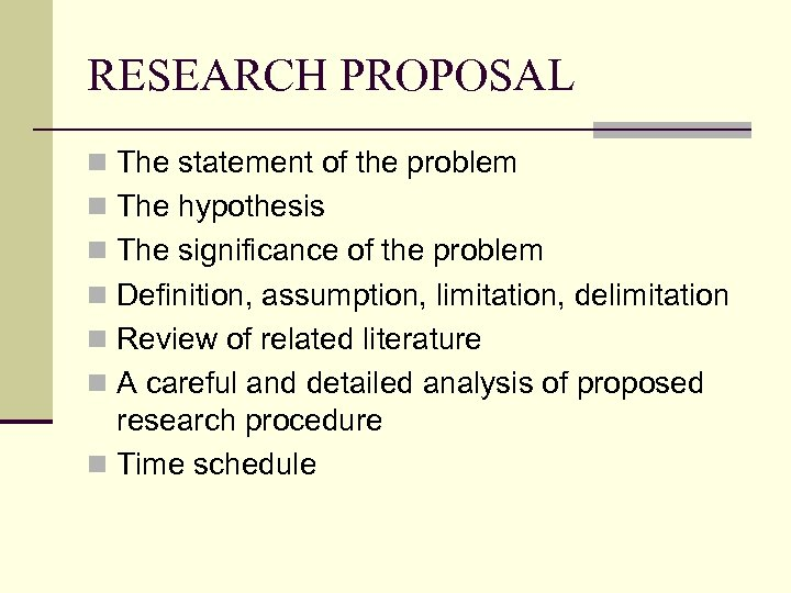RESEARCH PROPOSAL n The statement of the problem n The hypothesis n The significance