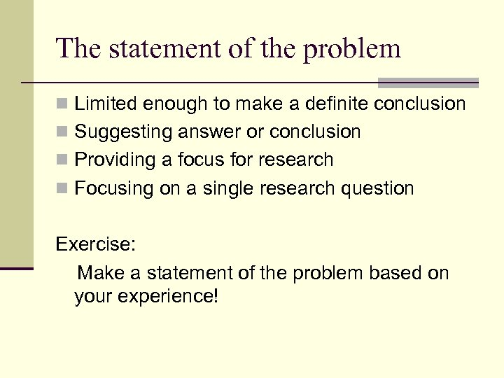 The statement of the problem n Limited enough to make a definite conclusion n