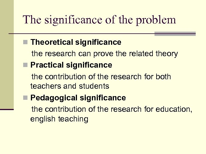 The significance of the problem n Theoretical significance the research can prove the related
