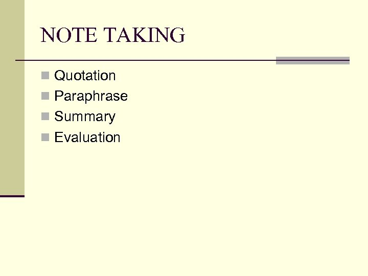 NOTE TAKING n Quotation n Paraphrase n Summary n Evaluation