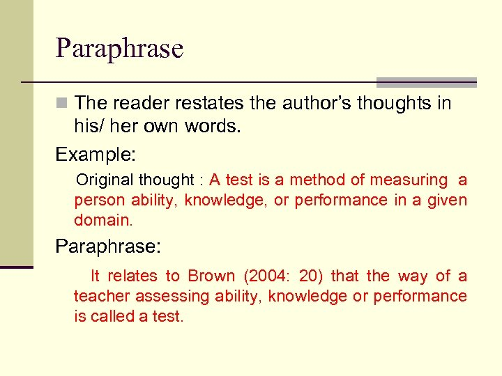 Paraphrase n The reader restates the author's thoughts in his/ her own words. Example: