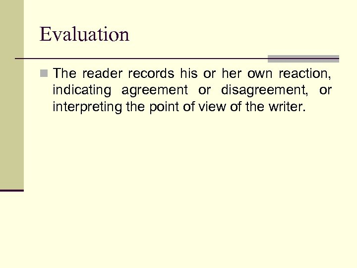 Evaluation n The reader records his or her own reaction, indicating agreement or disagreement,