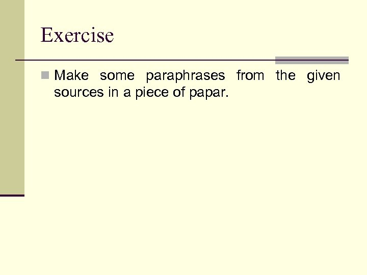 Exercise n Make some paraphrases from the given sources in a piece of papar.
