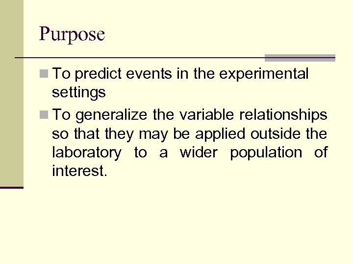 Purpose n To predict events in the experimental settings n To generalize the variable