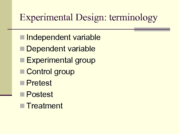 Experimental Design: terminology n Independent variable n Dependent variable n Experimental group n Control