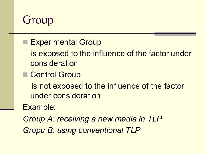 Group n Experimental Group is exposed to the influence of the factor under consideration