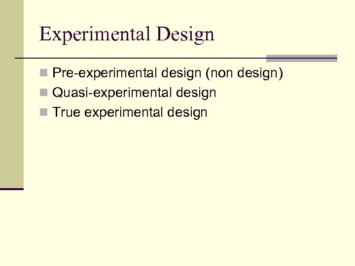 Experimental Design n Pre-experimental design (non design) n Quasi-experimental design n True experimental design