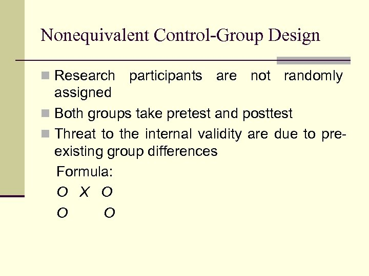 Nonequivalent Control-Group Design n Research participants are not randomly assigned n Both groups take