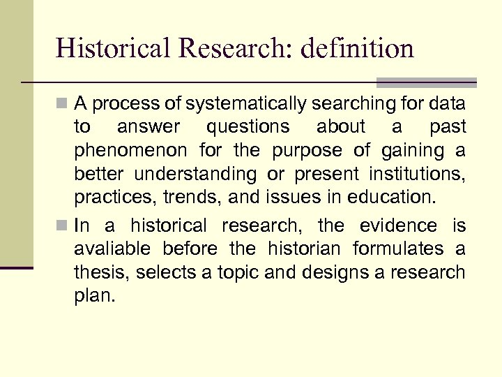 Historical Research: definition n A process of systematically searching for data to answer questions