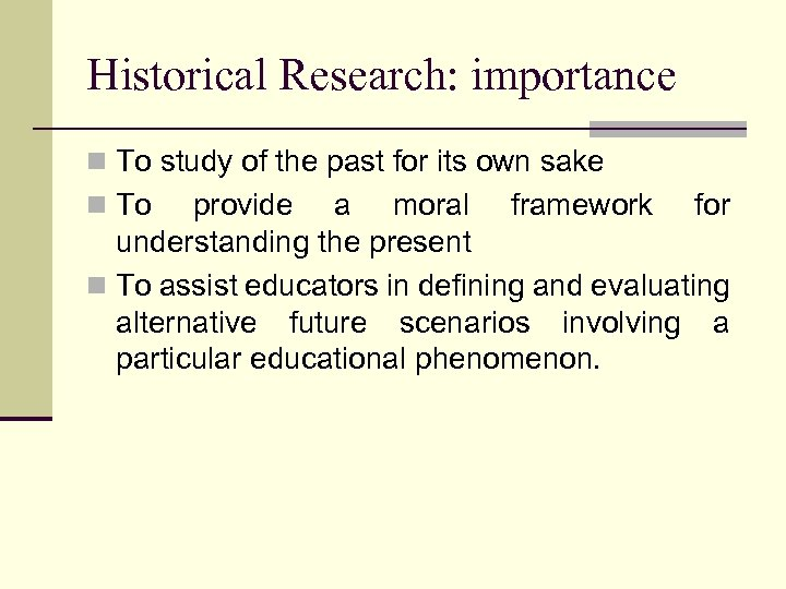 Historical Research: importance n To study of the past for its own sake n