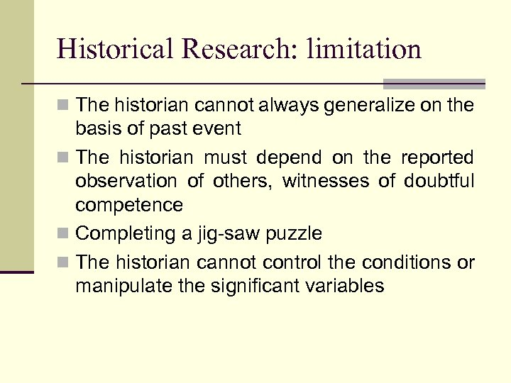 Historical Research: limitation n The historian cannot always generalize on the basis of past