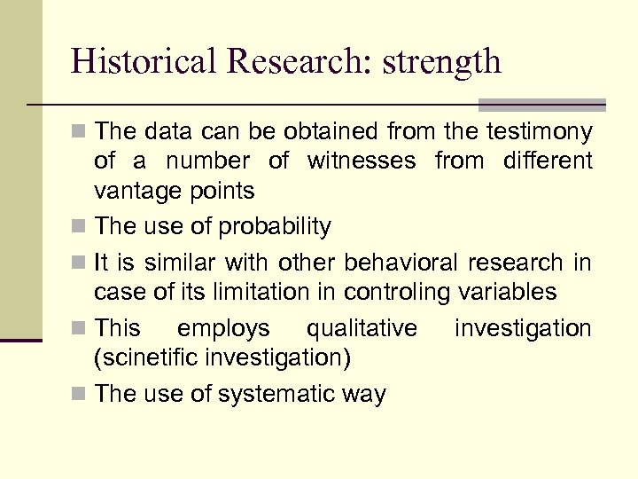 Historical Research: strength n The data can be obtained from the testimony of a