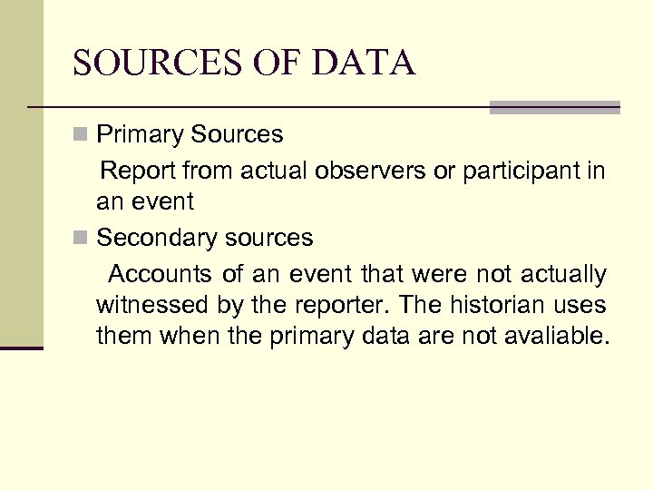 SOURCES OF DATA n Primary Sources Report from actual observers or participant in an