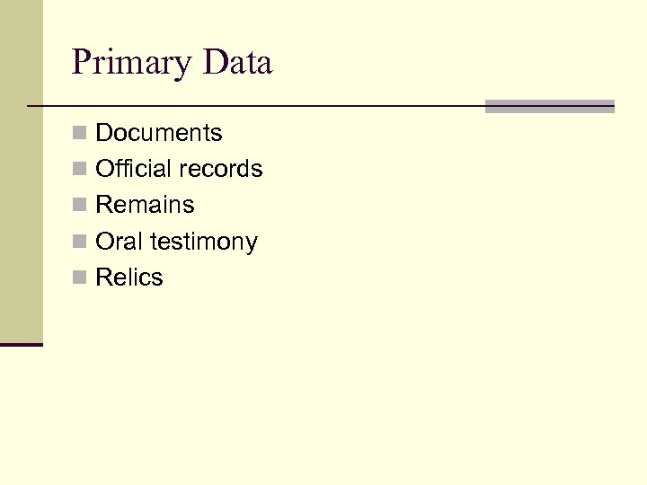 Primary Data n Documents n Official records n Remains n Oral testimony n Relics