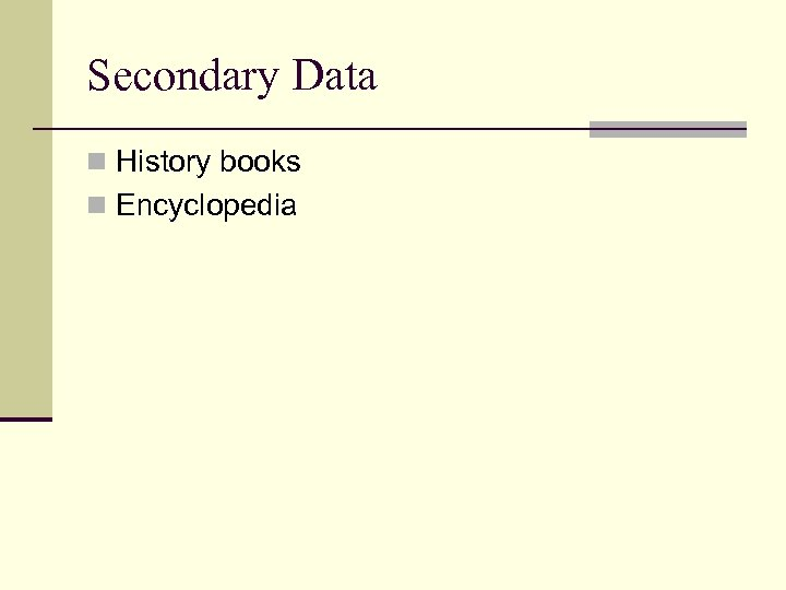 Secondary Data n History books n Encyclopedia