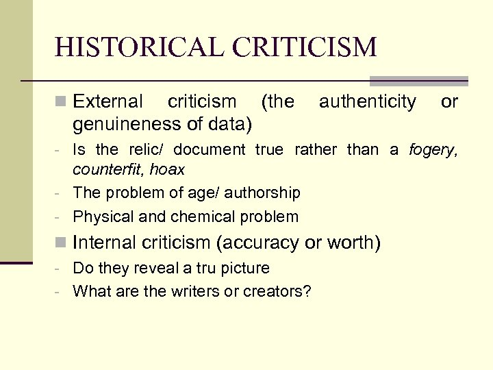 HISTORICAL CRITICISM n External criticism (the genuineness of data) authenticity or - Is the