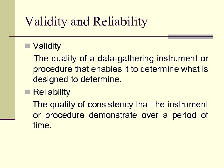 Validity and Reliability n Validity The quality of a data-gathering instrument or procedure that