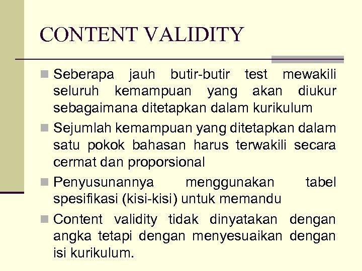 CONTENT VALIDITY n Seberapa jauh butir-butir test mewakili seluruh kemampuan yang akan diukur sebagaimana