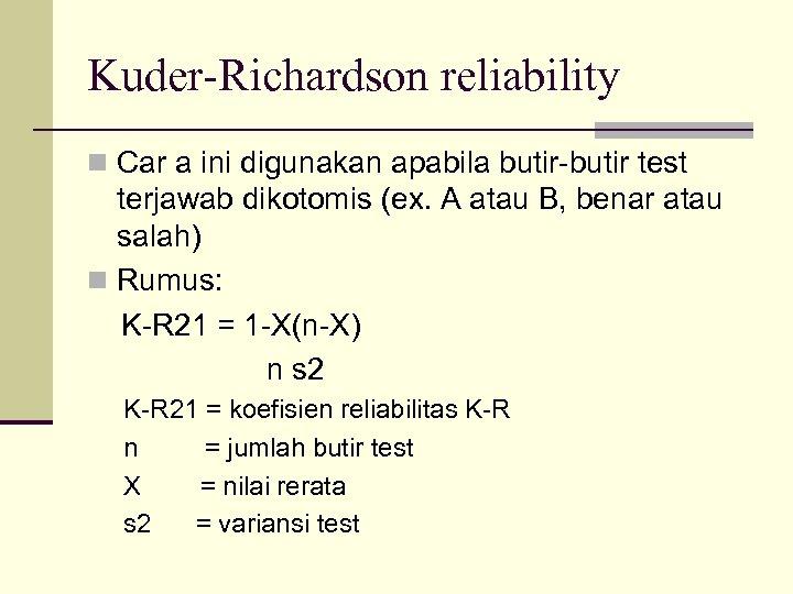 Kuder-Richardson reliability n Car a ini digunakan apabila butir-butir test terjawab dikotomis (ex. A
