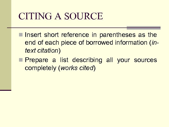CITING A SOURCE n Insert short reference in parentheses as the end of each