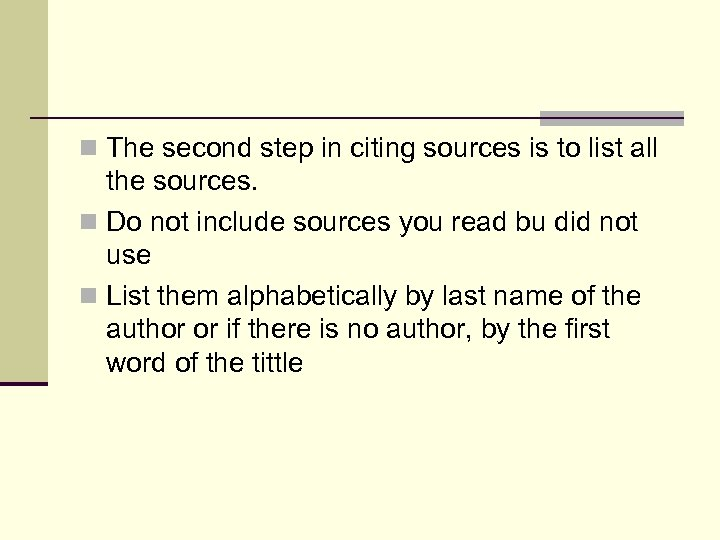 n The second step in citing sources is to list all the sources. n