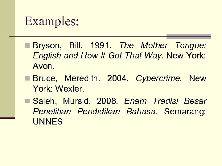 Examples: n Bryson, Bill. 1991. The Mother Tongue: English and How It Got That