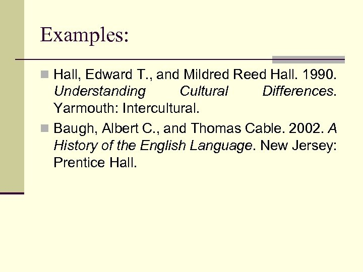 Examples: n Hall, Edward T. , and Mildred Reed Hall. 1990. Understanding Cultural Differences.