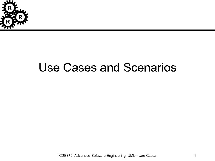 R R R Use Cases and Scenarios CSE 870: Advanced Software Engineering: UML-- Use
