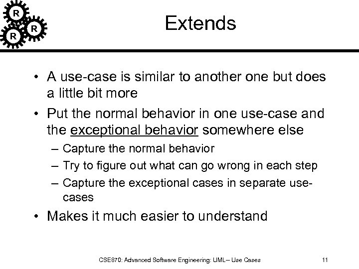 R R R Extends • A use-case is similar to another one but does