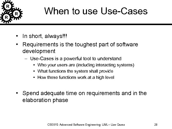 R R R When to use Use-Cases • In short, always!!! • Requirements is