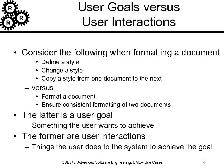User Goals versus User Interactions R R R • Consider the following when formatting