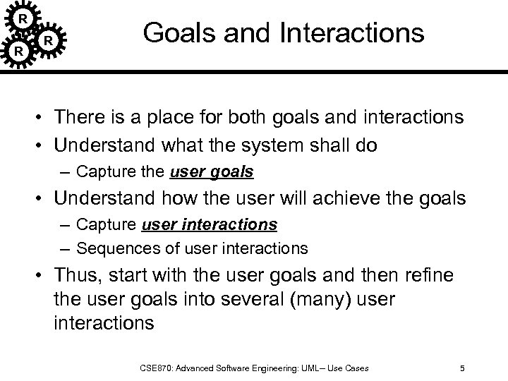 R R R Goals and Interactions • There is a place for both goals