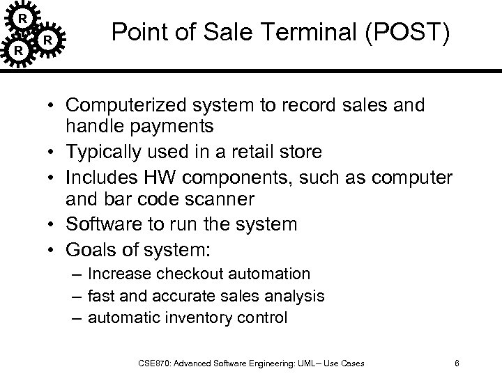 R R R Point of Sale Terminal (POST) • Computerized system to record sales