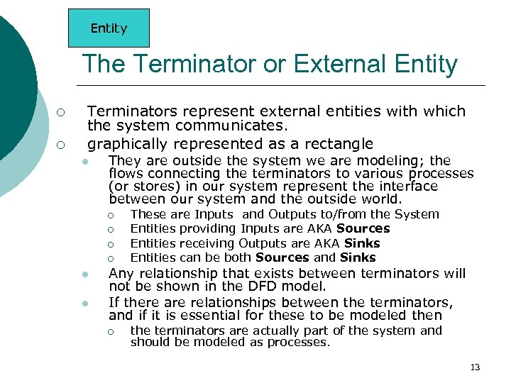 Entity The Terminator or External Entity ¡ ¡ Terminators represent external entities with which