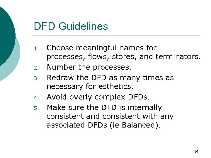 DFD Guidelines 1. 2. 3. 4. 5. Choose meaningful names for processes, flows, stores,