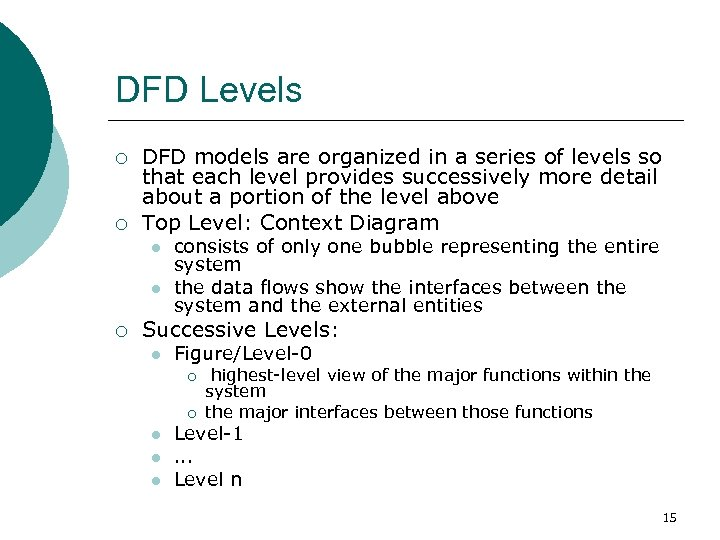DFD Levels ¡ ¡ DFD models are organized in a series of levels so