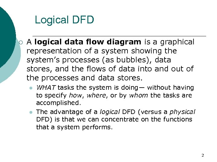 Logical DFD ¡ A logical data flow diagram is a graphical representation of a