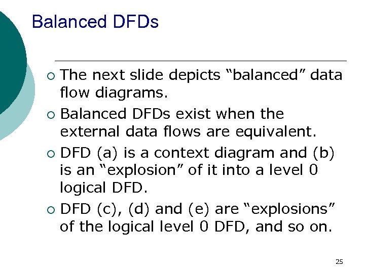"Balanced DFDs The next slide depicts ""balanced"" data flow diagrams. ¡ Balanced DFDs exist"