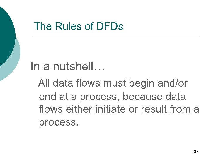 The Rules of DFDs In a nutshell… All data flows must begin and/or end