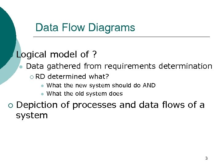 Data Flow Diagrams ¡ Logical model of ? l Data gathered from requirements determination